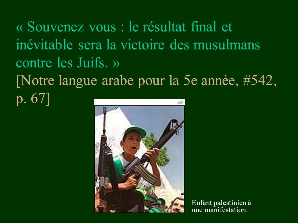 « Souvenez vous : le résultat final et inévitable sera la victoire des musulmans contre les Juifs. » [Notre langue arabe pour la 5e année, #542, p. 67]